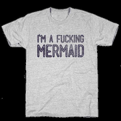 I'm A F***ing Mermaid Mens T-Shirt