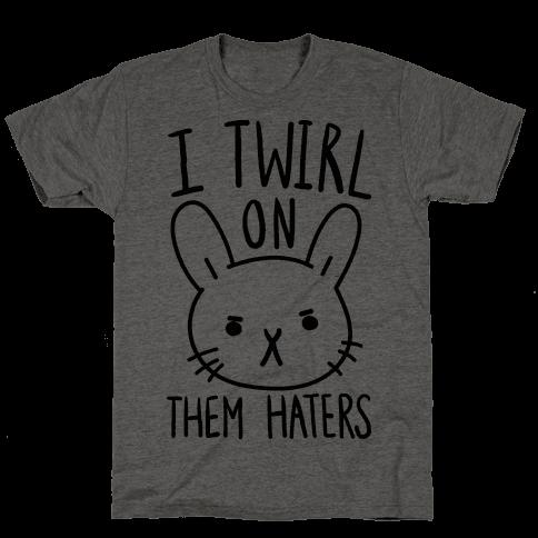 I Twirl On Them Haters (Bunny)