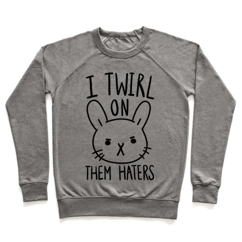 I Twirl On Them Haters (Bunny) Pullover