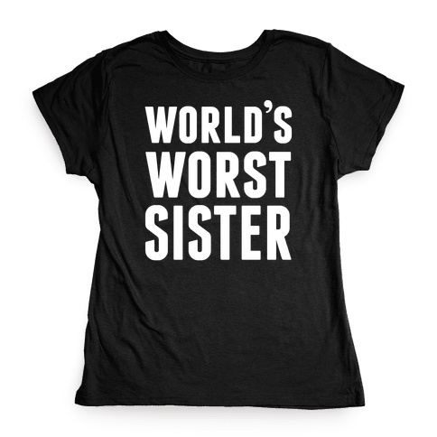 World's Worst Sister Womens T-Shirt