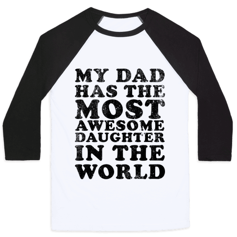My Dad Has The Most Awesome Daughter in The World Baseball Tee