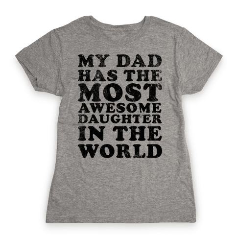 My Dad Has The Most Awesome Daughter in The World Womens T-Shirt