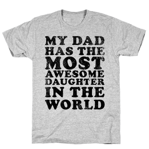 My Dad Has The Most Awesome Daughter in The World Mens T-Shirt