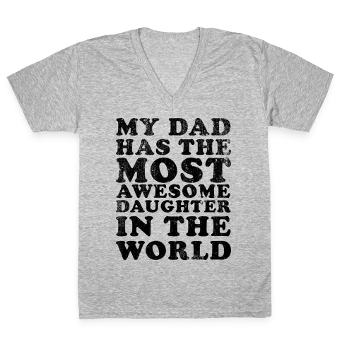 My Dad Has The Most Awesome Daughter in The World V-Neck Tee Shirt