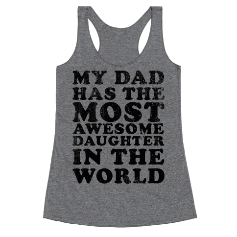 My Dad Has The Most Awesome Daughter in The World Racerback Tank Top