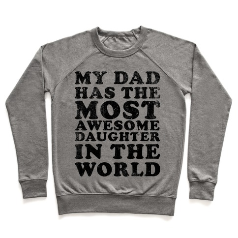 My Dad Has The Most Awesome Daughter in The World Pullover
