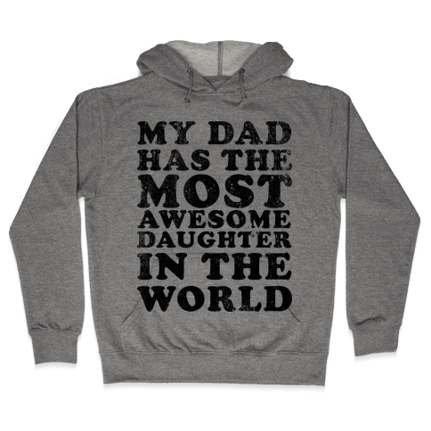 My Dad Has The Most Awesome Daughter in The World Hooded Sweatshirt