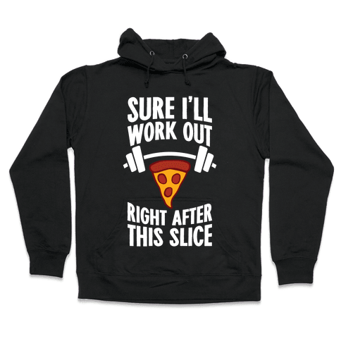 I'll Work Out Right After This Slice Hooded Sweatshirt