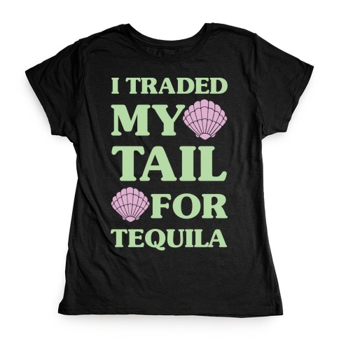 I Traded My Tail For Tequila Womens T-Shirt