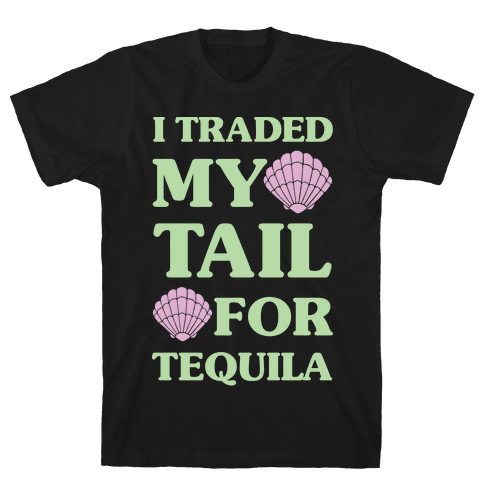 I Traded My Tail For Tequila Mens T-Shirt