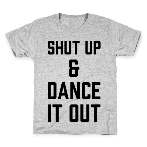 Shut Up and Dance It Out Kids T-Shirt