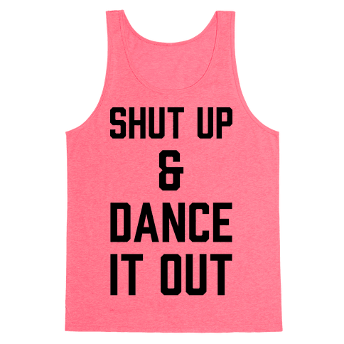 Shut Up and Dance It Out Tank Top