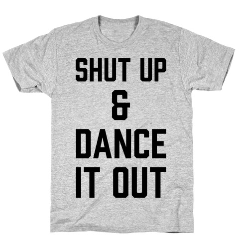 Shut Up and Dance It Out T-Shirt