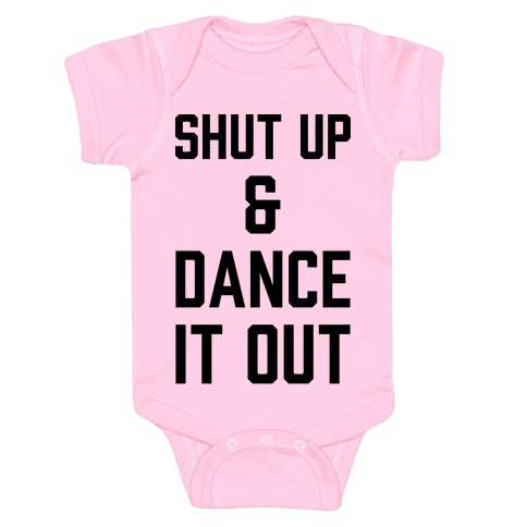 Shut Up and Dance It Out Baby Onesy