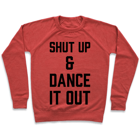 Shut Up and Dance It Out Pullover