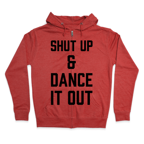 Shut Up and Dance It Out Zip Hoodie