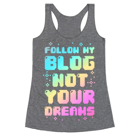 Follow My Blog Not Your Dreams Racerback Tank Top