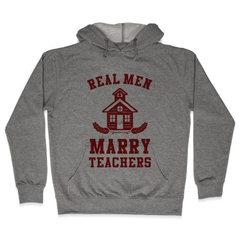 Real Men Marry Teachers Hooded Sweatshirt