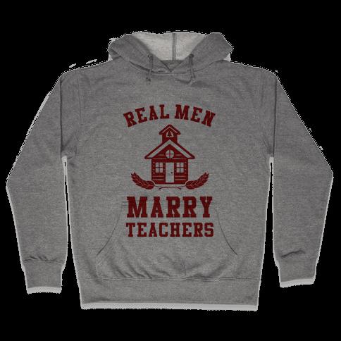 Real Men Marry Teachers Hooded Sweatshirt