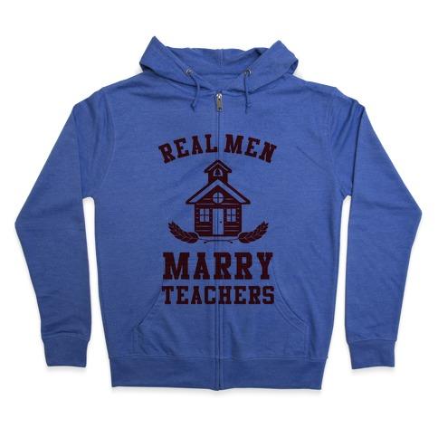 Real Men Marry Teachers Zip Hoodie