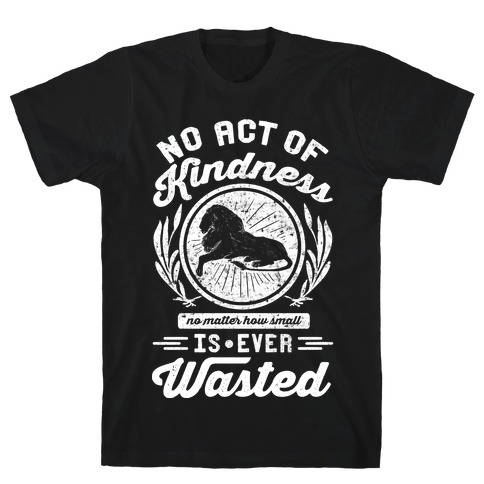 No Act Of Kindness Is Ever Wasted T-Shirt