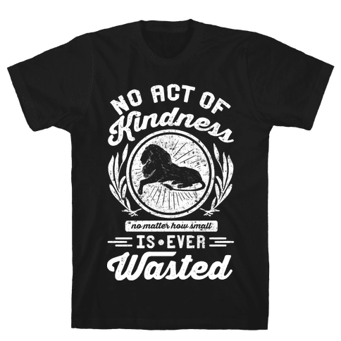 No Act Of Kindness Is Ever Wasted Mens T-Shirt