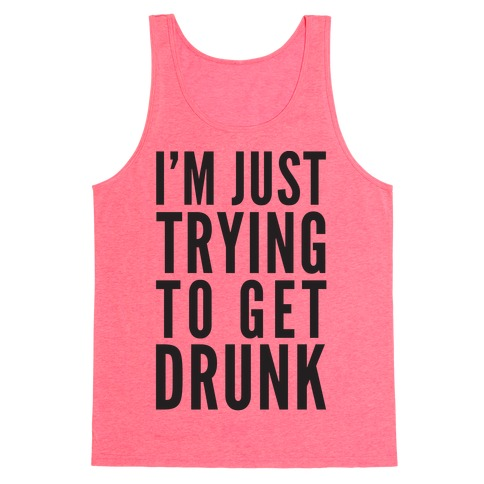 I'm Just Trying To Get Drunk Tank Top