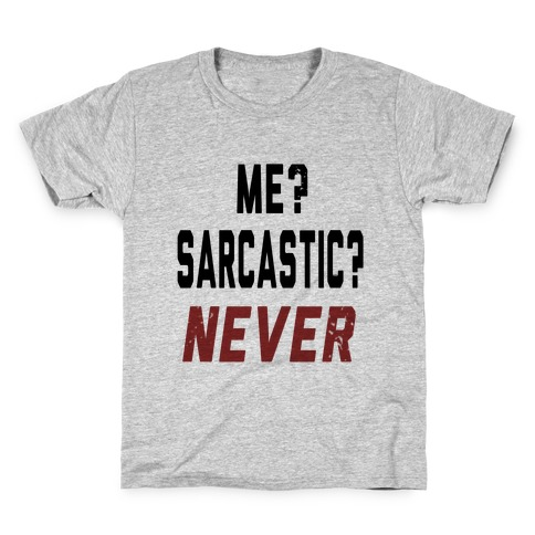 Me? Sarcastic? Never.... Kids T-Shirt