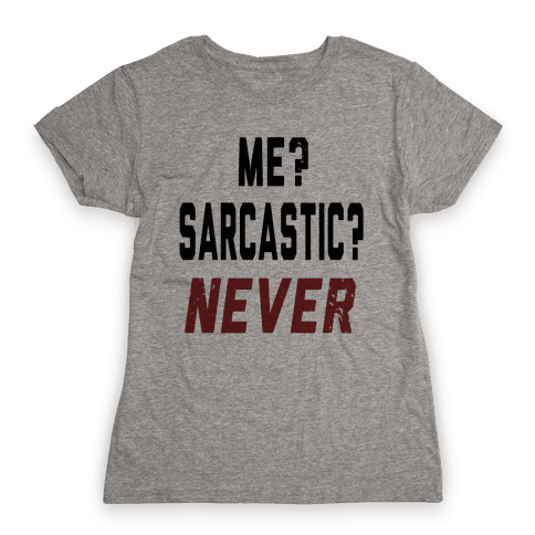 Me? Sarcastic? Never.... Womens T-Shirt