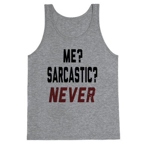 Me? Sarcastic? Never.... Tank Top