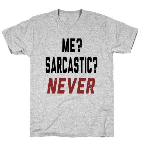 f81205c1f Me? Sarcastic? Never.... T-Shirt | LookHUMAN