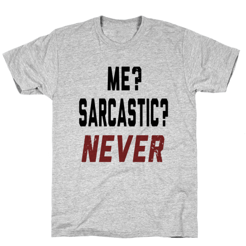 Me? Sarcastic? Never.... Mens T-Shirt