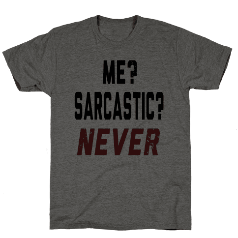 Me? Sarcastic? Never....