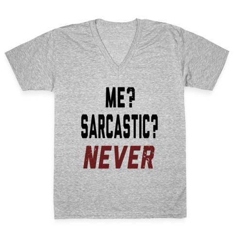Me? Sarcastic? Never.... V-Neck Tee Shirt