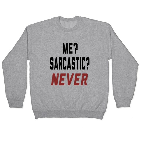 Me? Sarcastic? Never.... Pullover