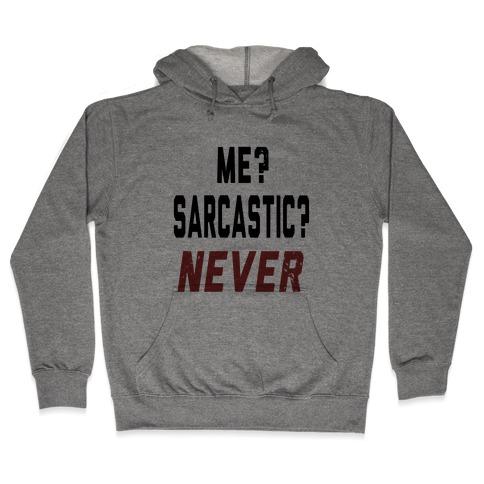 Me? Sarcastic? Never.... Hooded Sweatshirt