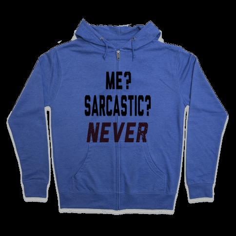 Me? Sarcastic? Never.... Zip Hoodie