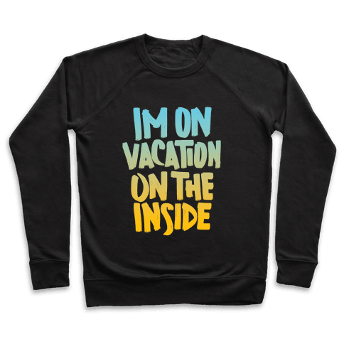 Vacation On The Inside Pullover