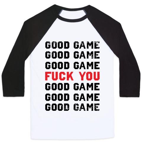 Good Game Good Game Good Game F*** You Good Game Good Game Good Game Baseball Tee