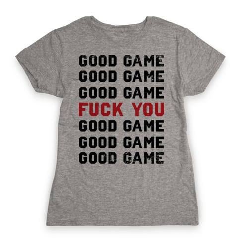 Good Game Good Game Good Game F*** You Good Game Good Game Good Game Womens T-Shirt