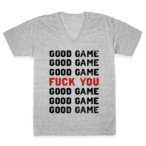 Good Game Good Game Good Game F*** You Good Game Good Game Good Game V-Neck Tee Shirt
