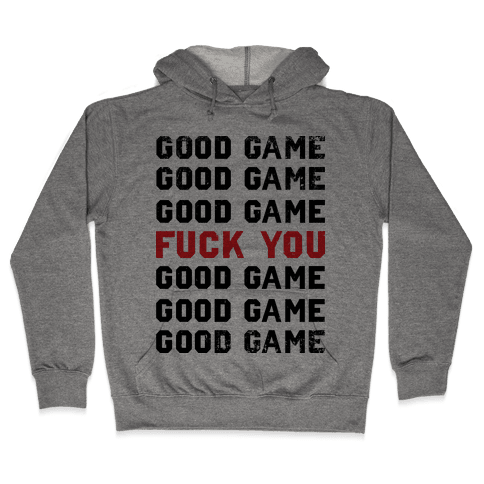Good Game Good Game Good Game F*** You Good Game Good Game Good Game Hooded Sweatshirt