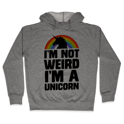 I'm Not Weird I'm a Unicorn Hooded Sweatshirt