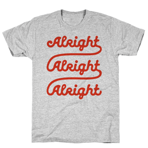 Alright Alright Alright Mens T-Shirt