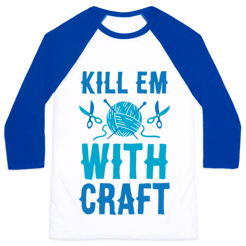Kill Em With Craft Baseball Tee