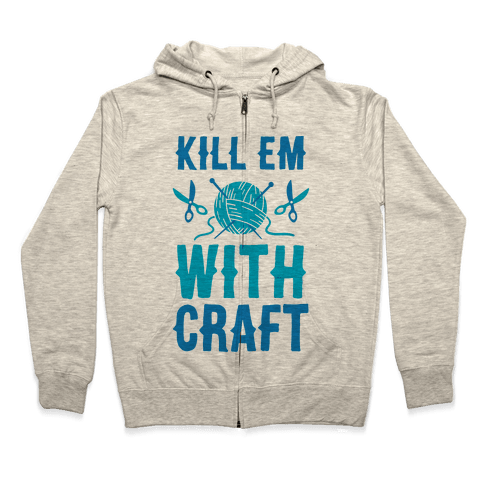 Kill Em With Craft Zip Hoodie