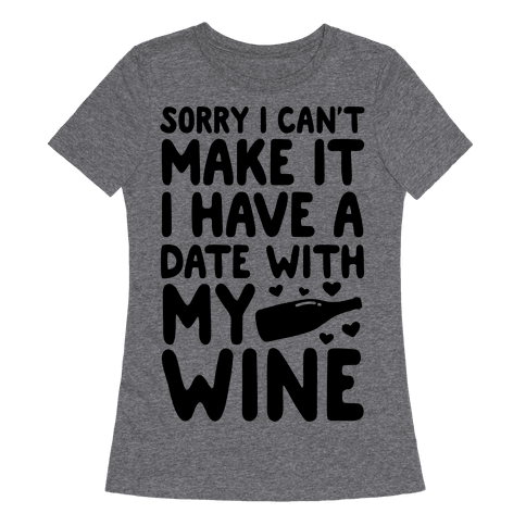 Sorry I Can't Make It, I Have A Date With My Wine
