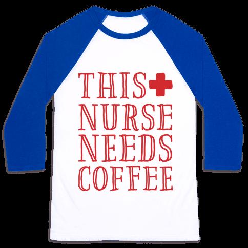 This Nurse Needs Coffee  Baseball Tee