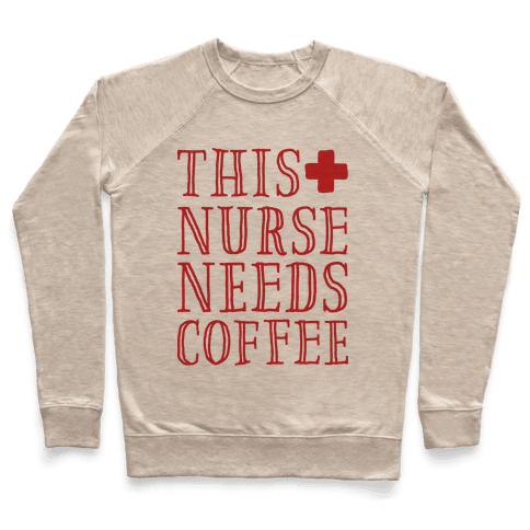 This Nurse Needs Coffee  Pullover