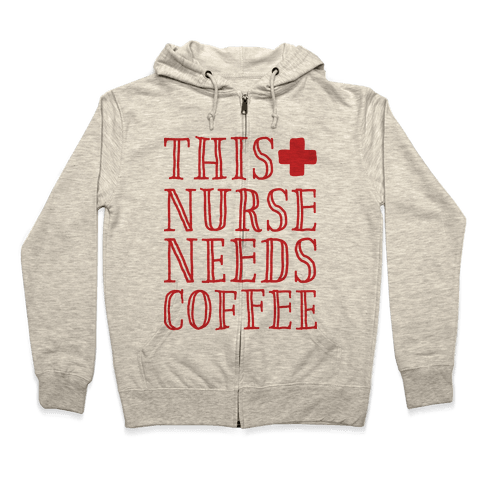 This Nurse Needs Coffee  Zip Hoodie